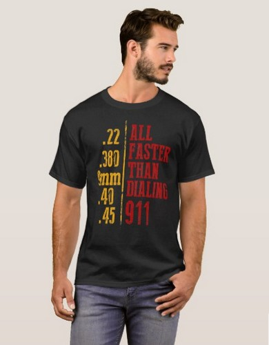 Gun T Shirt                             All                             Faster Than Dialing 911