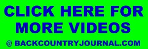 more videos at                   backcountryjournal.com